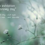 写真展「the snowy day」