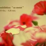 【4/7更新】写真展「so sweet」